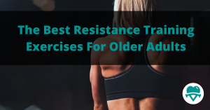 What are the Best Resistance Training Exercises For Older Adults?