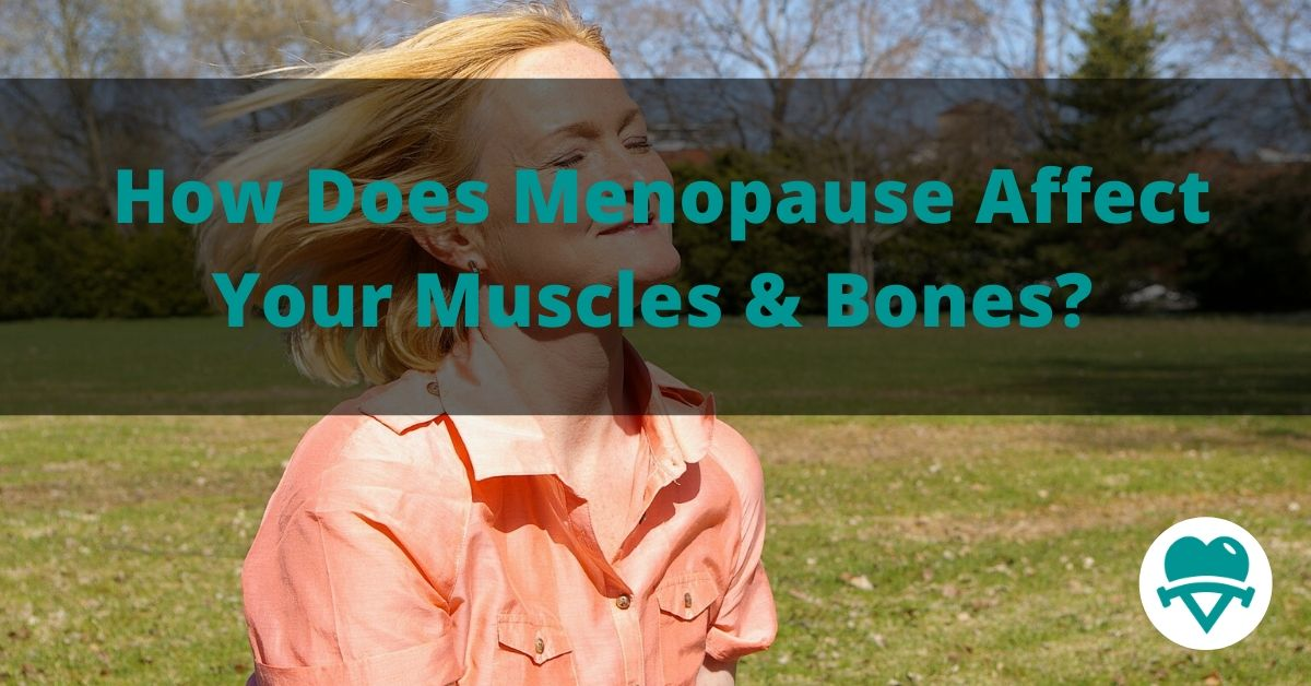 How Does Menopause Affect Your Muscles & Bones?